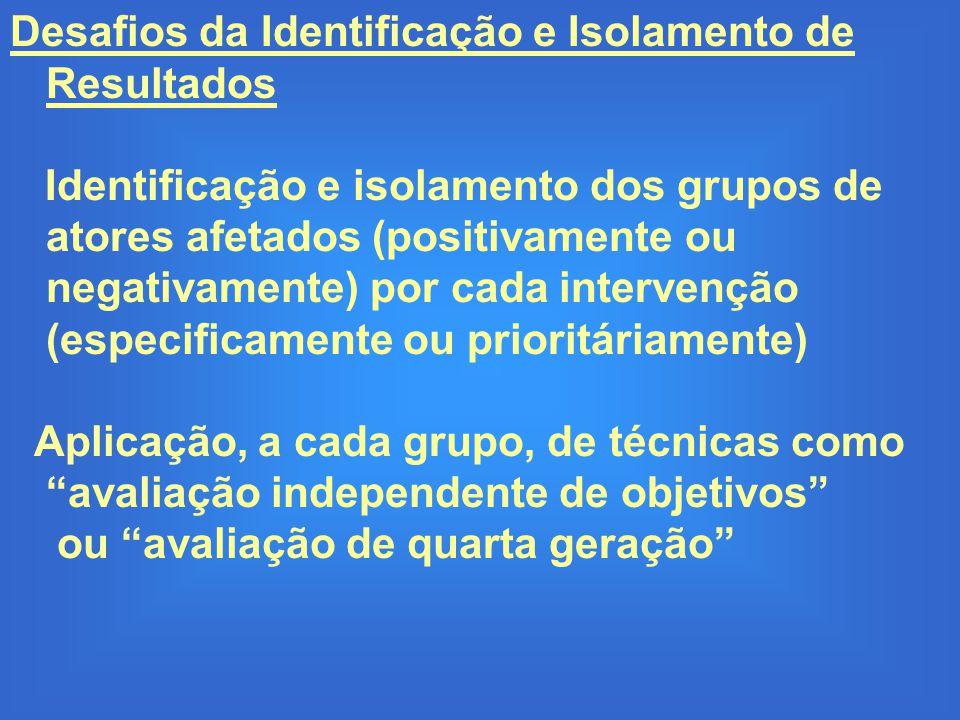 Desafios da Identificação e Isolamento de Resultados Identificação e isolamento dos grupos de atores afetados (positivamente ou negativamente) por cad