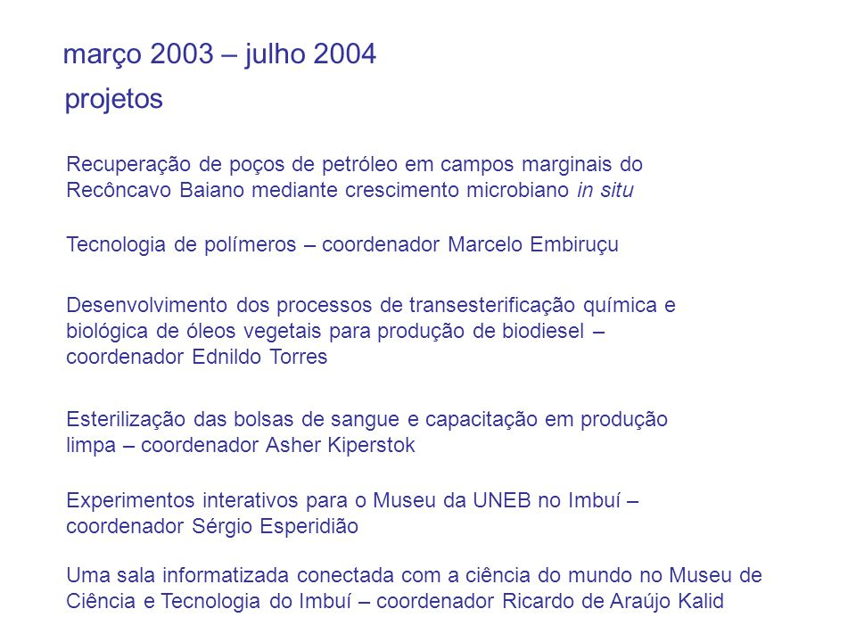 março 2003 – julho 2004 Recuperação de poços de petróleo em campos marginais do Recôncavo Baiano mediante crescimento microbiano in situ Tecnologia de