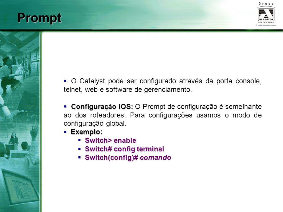  O Catalyst pode ser configurado através da porta console, telnet, web e software de gerenciamento.