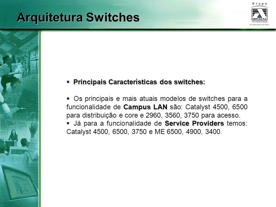  Principais Características dos switches:  Campus LAN  Os principais e mais atuais modelos de switches para a funcionalidade de Campus LAN são: Catalyst 4500, 6500 para distribuição e core e 2960, 3560, 3750 para acesso.