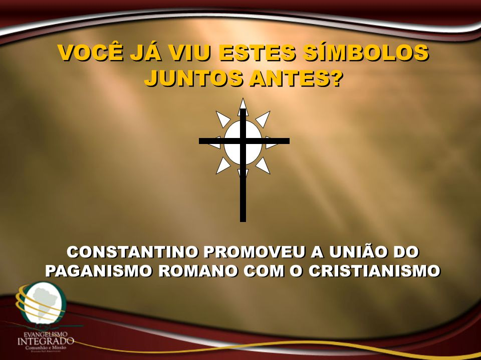 CONSTANTINO PROMOVEU A UNIÃO DO PAGANISMO ROMANO COM O CRISTIANISMO VOCÊ JÁ VIU ESTES SÍMBOLOS JUNTOS ANTES?