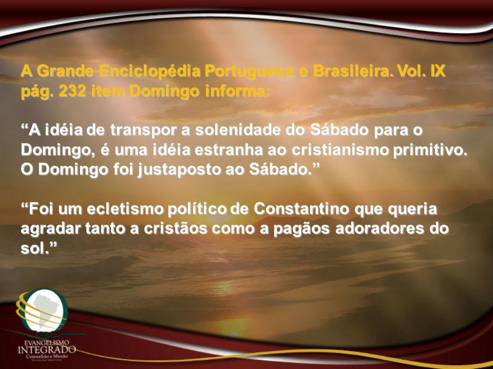 """A Grande Enciclopédia Portuguesa e Brasileira. Vol. IX pág. 232 item Domingo informa: """"A idéia de transpor a solenidade do Sábado para o Domingo, é um"""