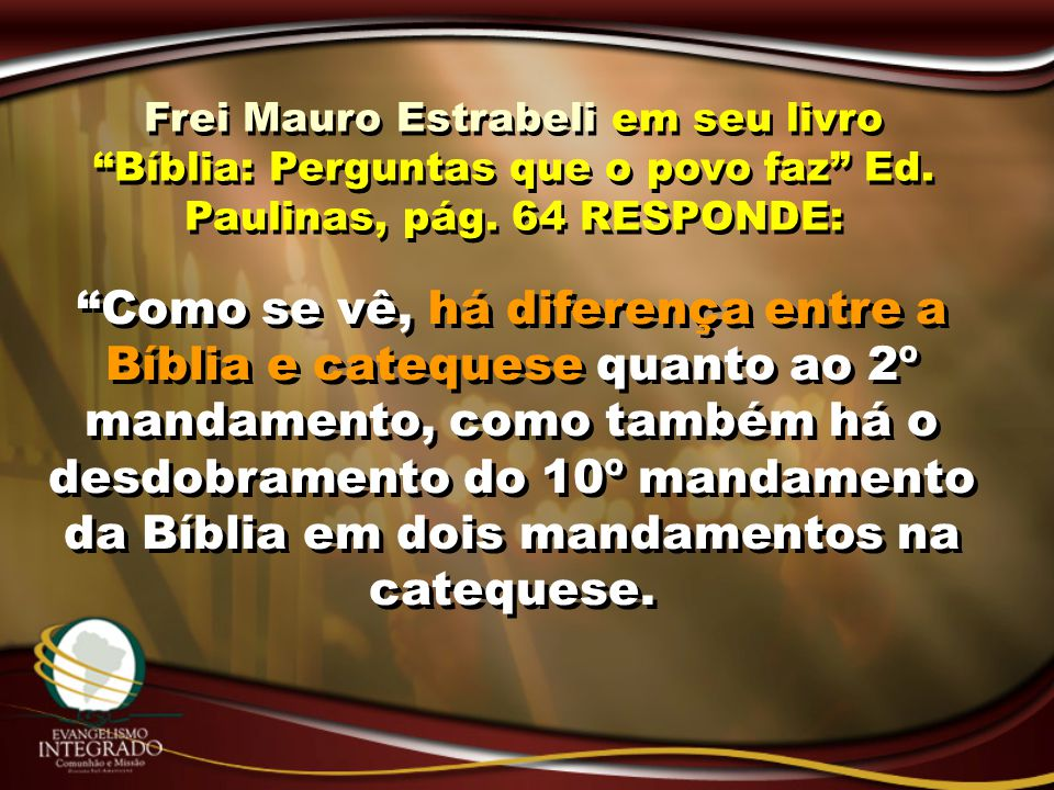 """Frei Mauro Estrabeli em seu livro """"Bíblia: Perguntas que o povo faz"""" Ed. Paulinas, pág. 64 RESPONDE: """"Como se vê, há diferença entre a Bíblia e catequ"""