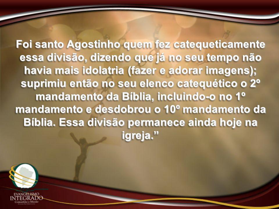 Foi santo Agostinho quem fez catequeticamente essa divisão, dizendo que já no seu tempo não havia mais idolatria (fazer e adorar imagens); suprimiu en