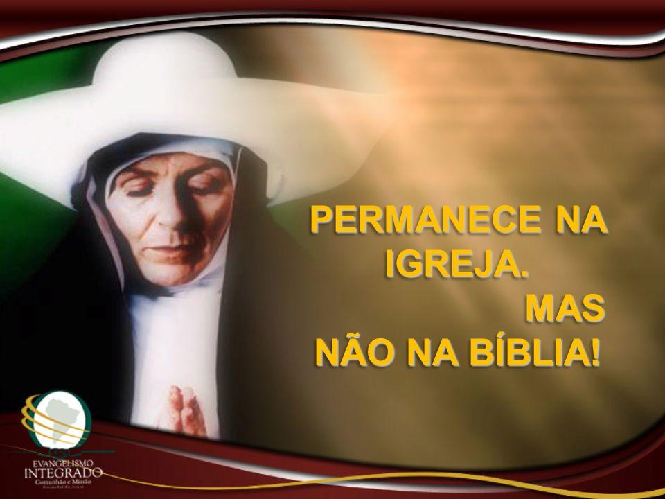 PERMANECE NA IGREJA. MAS NÃO NA BÍBLIA! MAS NÃO NA BÍBLIA! PERMANECE NA IGREJA. MAS NÃO NA BÍBLIA! MAS NÃO NA BÍBLIA!