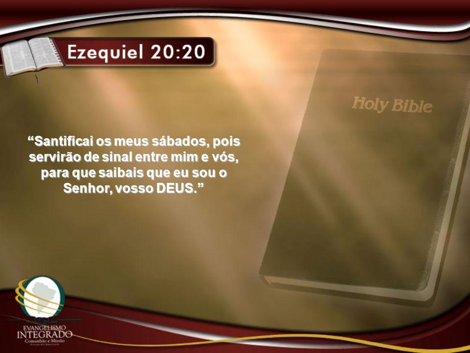 """""""Santificai os meus sábados, pois servirão de sinal entre mim e vós, para que saibais que eu sou o Senhor, vosso DEUS."""""""