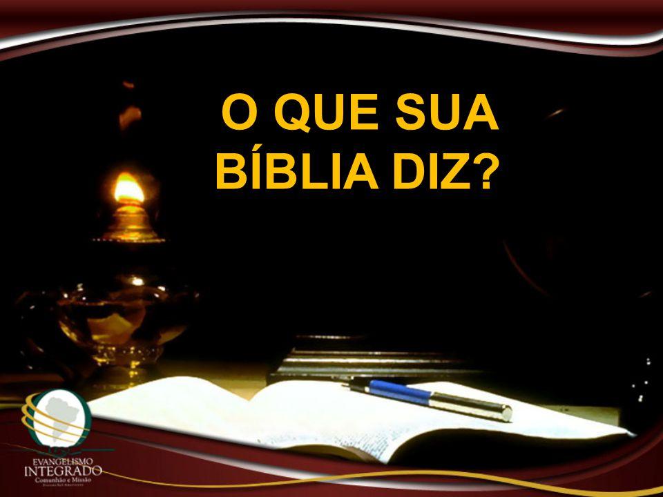 O QUE SUA BÍBLIA DIZ?