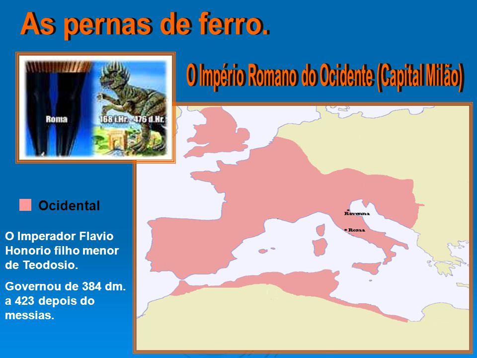 Ocidental O Imperador Flavio Honorio filho menor de Teodosio. Governou de 384 dm. a 423 depois do messias.