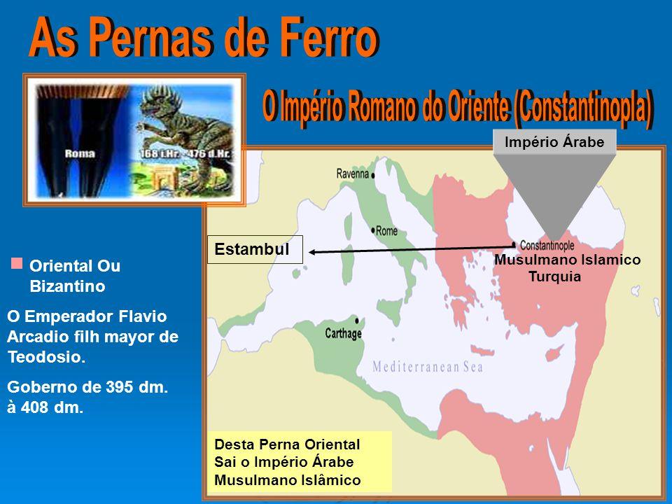 Oriental Ou Bizantino O Emperador Flavio Arcadio filh mayor de Teodosio. Goberno de 395 dm. à 408 dm. Desta Perna Oriental Sai o Império Árabe Musulma
