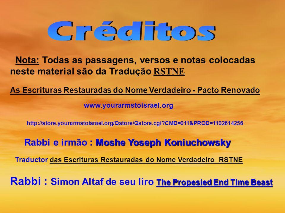 Nota: Todas as passagens, versos e notas colocadas neste material são da Tradução RSTNE As Escrituras Restauradas do Nome Verdadeiro - Pacto Renovado