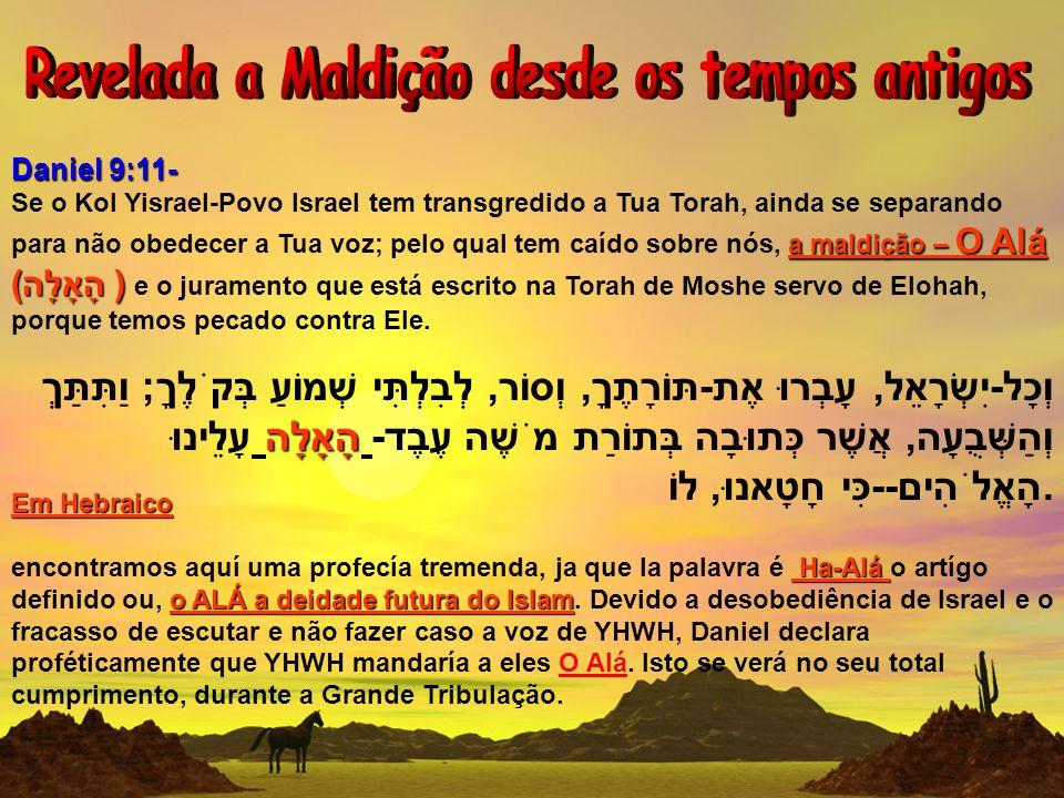 Daniel 9:11- a maldição – O Alá (הָאָלָה ) Se o Kol Yisrael-Povo Israel tem transgredido a Tua Torah, ainda se separando para não obedecer a Tua voz;