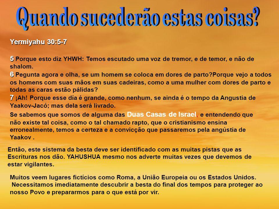 Yermiyahu 30:5-7 5 5 Porque esto diz YHWH: Temos escutado uma voz de tremor, e de temor, e não de shalom. 6 6 Pegunta agora e olha, se um homem se col
