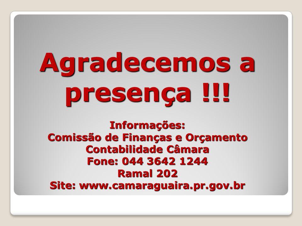 Agradecemos a presença !!! Informações: Comissão de Finanças e Orçamento Contabilidade Câmara Fone: 044 3642 1244 Ramal 202 Site: www.camaraguaira.pr.