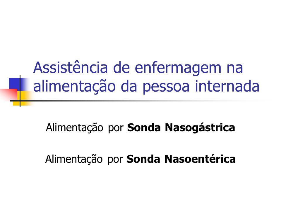 Assistência de enfermagem na alimentação da pessoa internada Alimentação por Sonda Nasogástrica Alimentação por Sonda Nasoentérica