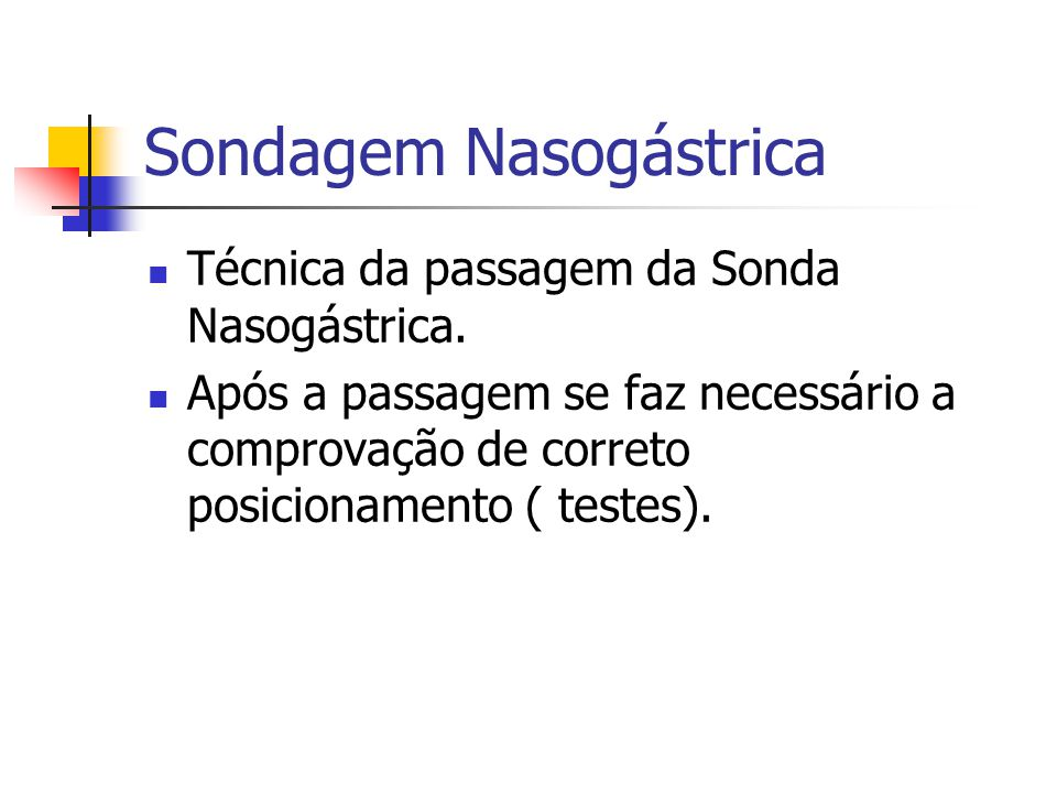 Sondagem Nasogástrica Técnica da passagem da Sonda Nasogástrica. Após a passagem se faz necessário a comprovação de correto posicionamento ( testes).