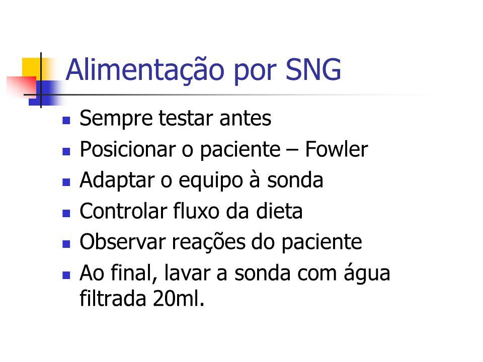 Alimentação por SNG Sempre testar antes Posicionar o paciente – Fowler Adaptar o equipo à sonda Controlar fluxo da dieta Observar reações do paciente