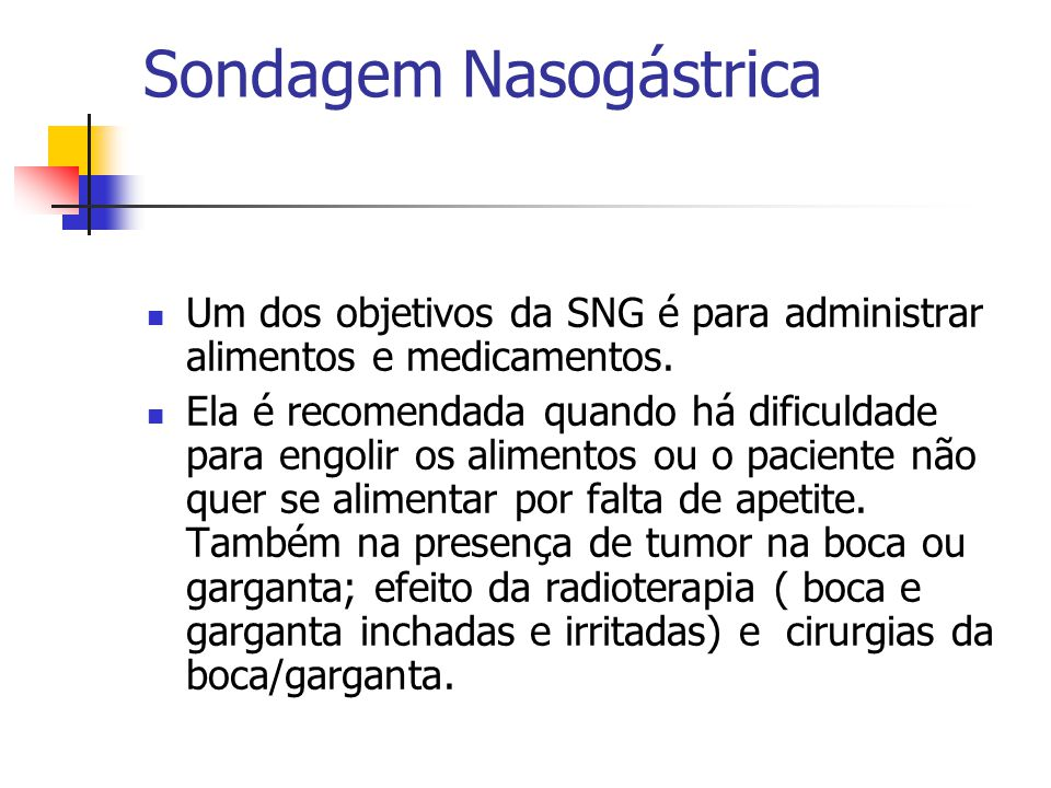 Sondagem Nasogástrica Um dos objetivos da SNG é para administrar alimentos e medicamentos. Ela é recomendada quando há dificuldade para engolir os ali