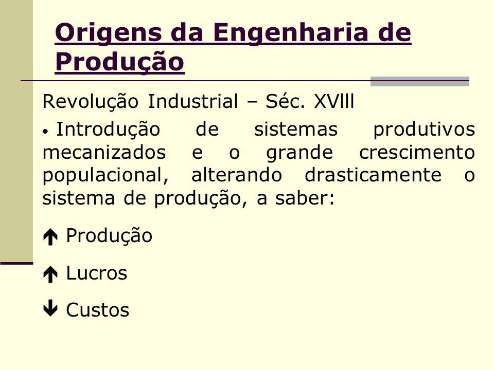 Origens da Engenharia de Produção Revolução Industrial – Séc. XVlll Introdução de sistemas produtivos mecanizados e o grande crescimento populacional,