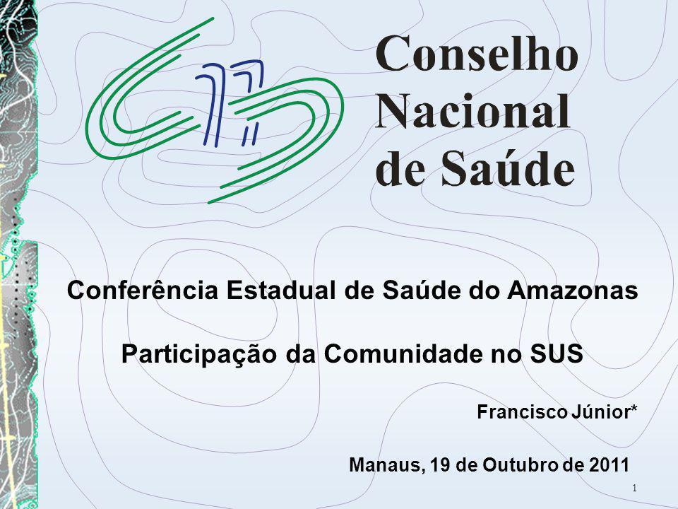 1 Conferência Estadual de Saúde do Amazonas Participação da Comunidade no SUS Francisco Júnior* Manaus, 19 de Outubro de 2011