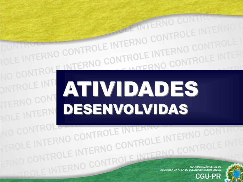 SORTEIOS DENÚNCIAS ACOMPANHAMENTO SISTEMÁTICO PREVENÇÃO DA CORRUPÇÃO OPERAÇÕES ESPECIAIS ATIVIDADES DESENVOLVIDAS