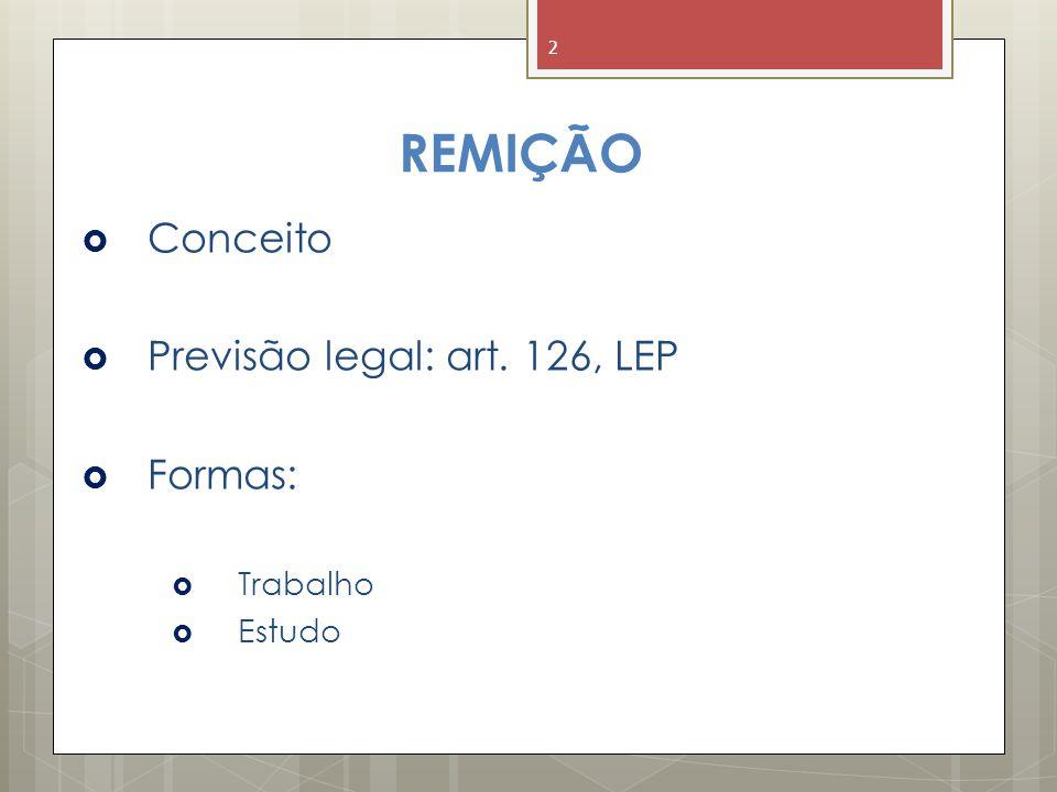 2 REMIÇÃO  Conceito  Previsão legal: art. 126, LEP  Formas:  Trabalho  Estudo