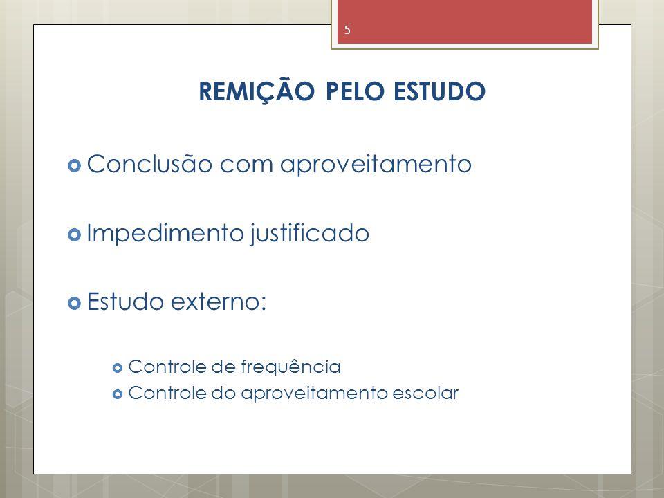 REMIÇÃO PELO ESTUDO  Conclusão com aproveitamento  Impedimento justificado  Estudo externo:  Controle de frequência  Controle do aproveitamento escolar 5