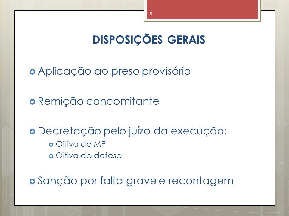 DISPOSIÇÕES GERAIS  Aplicação ao preso provisório  Remição concomitante  Decretação pelo juízo da execução:  Oitiva do MP  Oitiva da defesa  Sanção por falta grave e recontagem 6