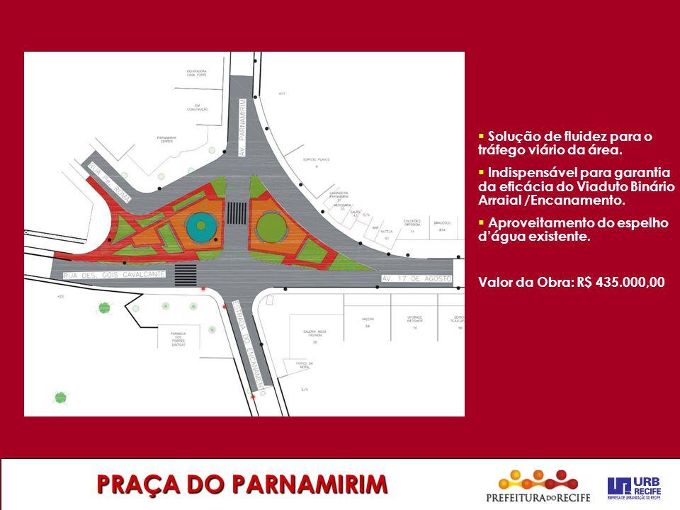 PRAÇA DO PARNAMIRIM  Solução de fluidez para o tráfego viário da área.  Indispensável para garantia da eficácia do Viaduto Binário Arraial /Encaname