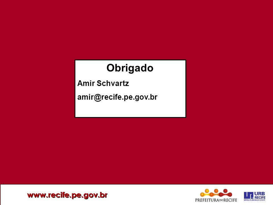 www.recife.pe.gov.br www.recife.pe.gov.br Obrigado Amir Schvartz amir@recife.pe.gov.br