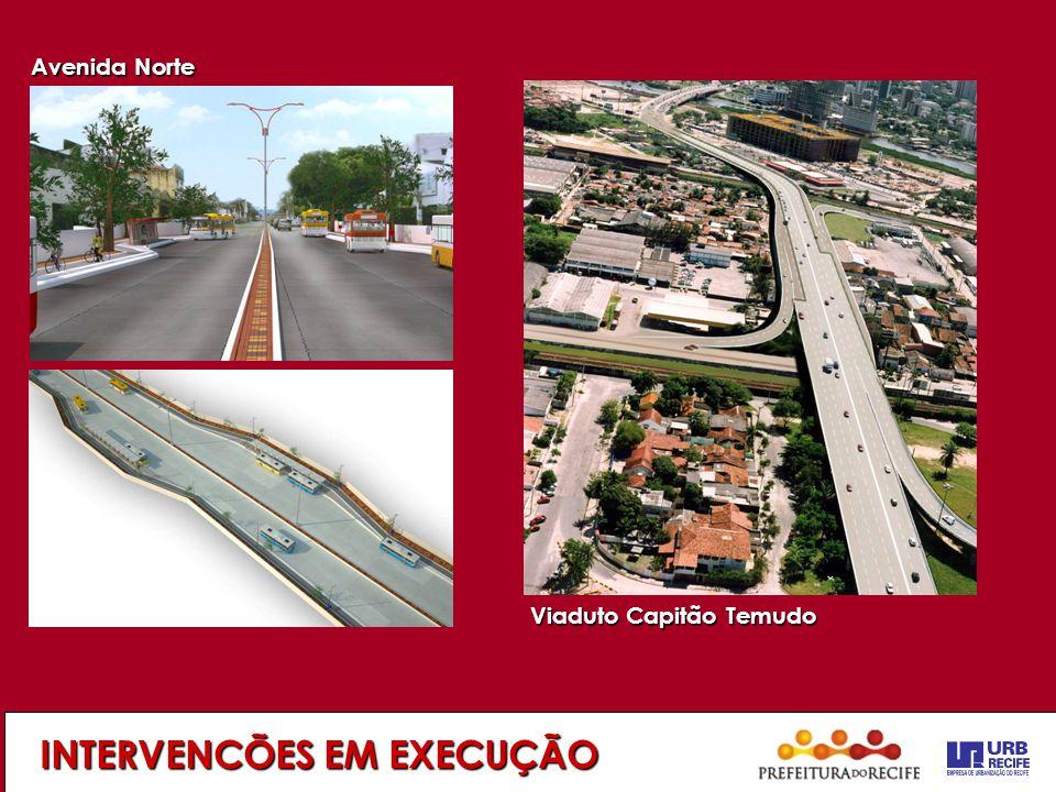 INTERVENCÕES EM EXECUÇÃO Avenida Norte Viaduto Capitão Temudo
