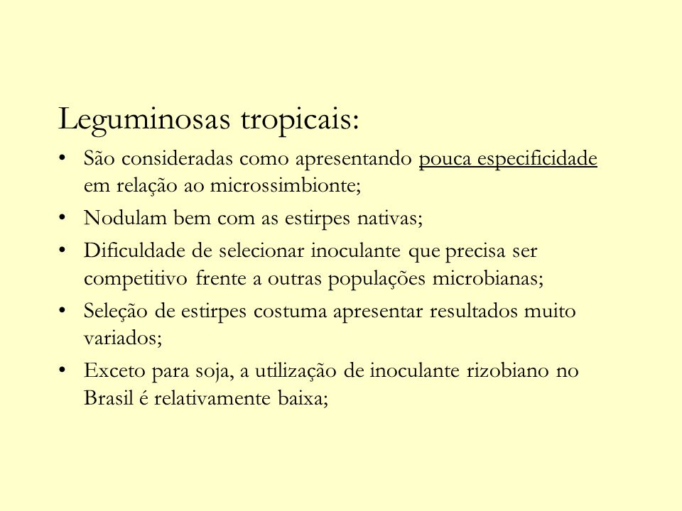 Leguminosas tropicais: São consideradas como apresentando pouca especificidade em relação ao microssimbionte; Nodulam bem com as estirpes nativas; Dif