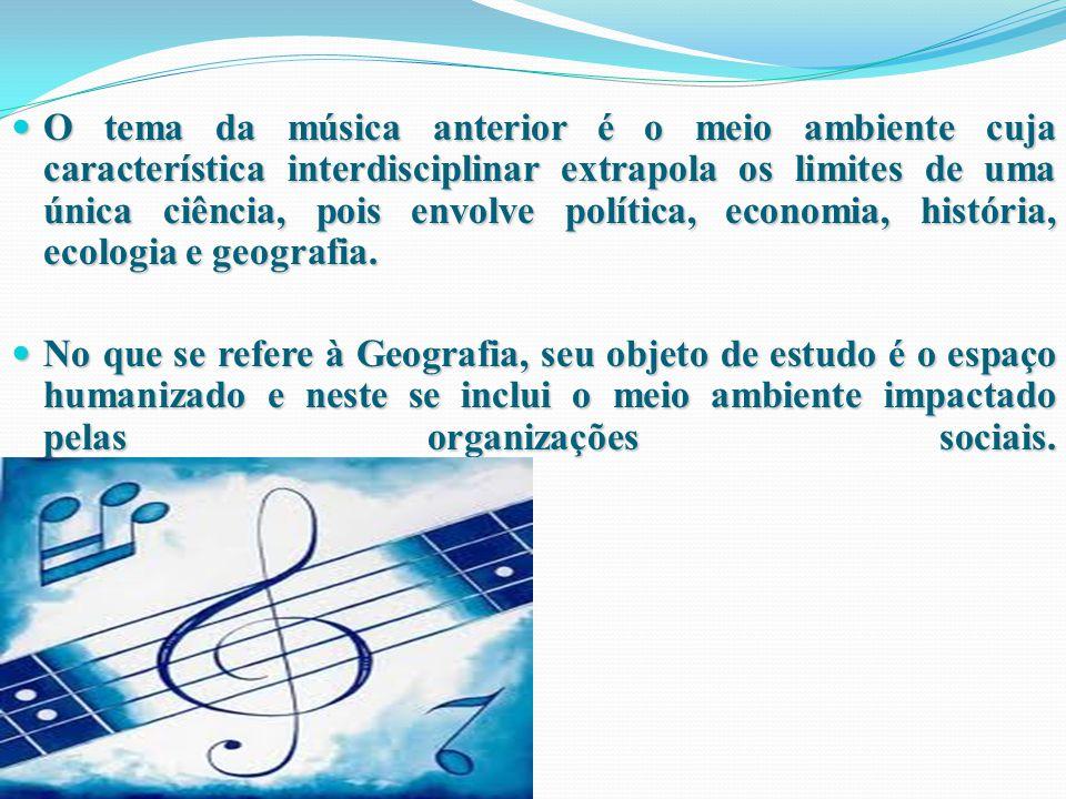 O tema da música anterior é o meio ambiente cuja característica interdisciplinar extrapola os limites de uma única ciência, pois envolve política, economia, história, ecologia e geografia.