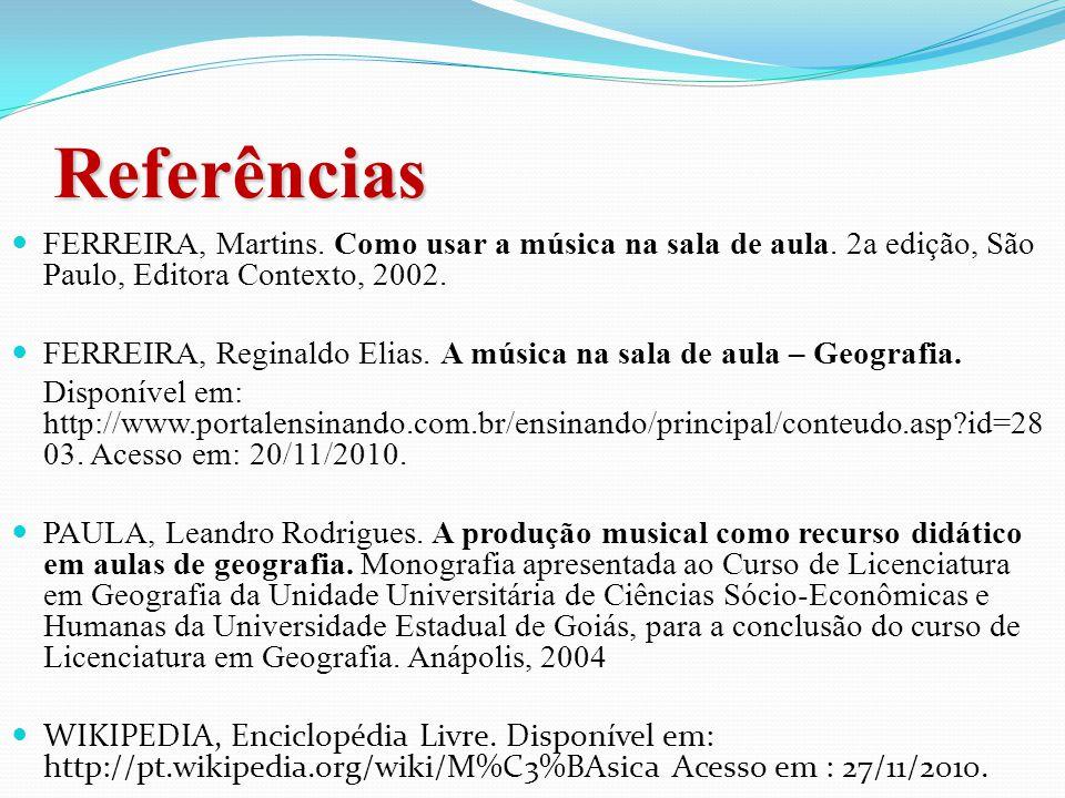 Referências FERREIRA, Martins.Como usar a música na sala de aula.