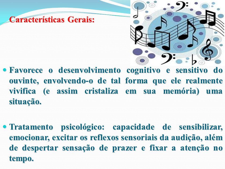 Características Gerais: Favorece o desenvolvimento cognitivo e sensitivo do ouvinte, envolvendo-o de tal forma que ele realmente vivifica (e assim cristaliza em sua memória) uma situação.