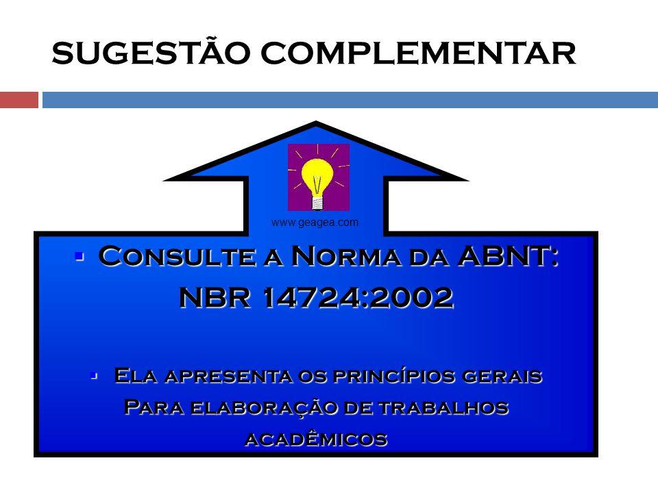 SUGESTÃO COMPLEMENTAR  Consulte a Norma da ABNT: NBR 14724:2002  Ela apresenta os princípios gerais Para ela B oraç ÃO de trabalhos acadêmicos www.g