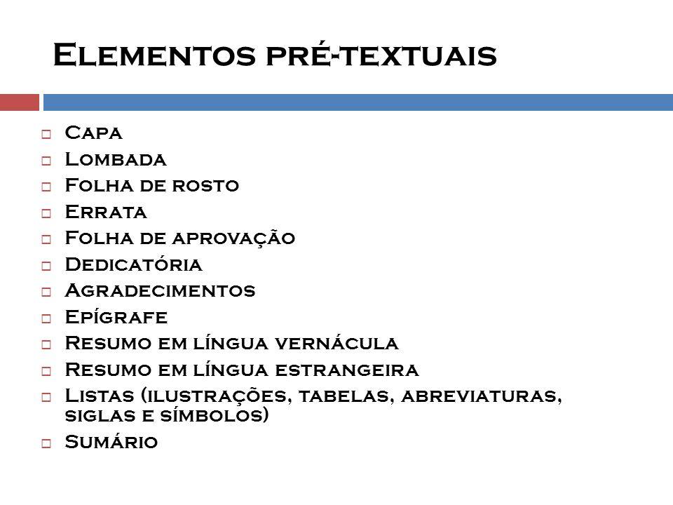 Elementos pré-textuais  Capa  Lombada  Folha de rosto  Errata  Folha de aprovação  Dedicatória  Agradecimentos  Epígrafe  Resumo em língua ve
