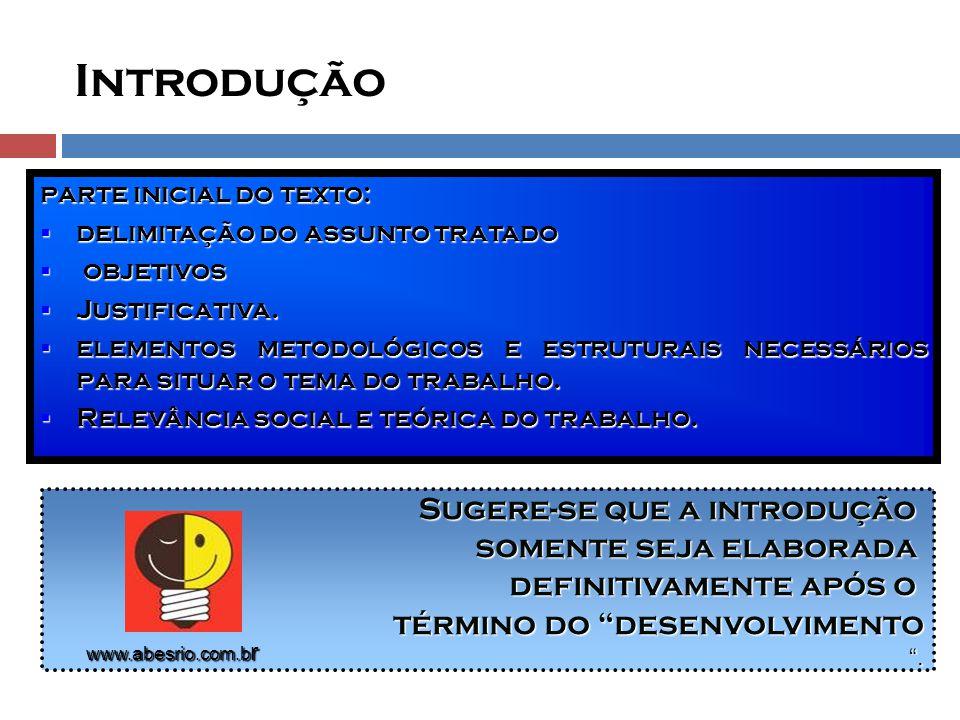 parte inicial do texto:  delimitação do assunto tratado  objetivos  Justificativa.  elementos metodológicos e estruturais necessários para situar