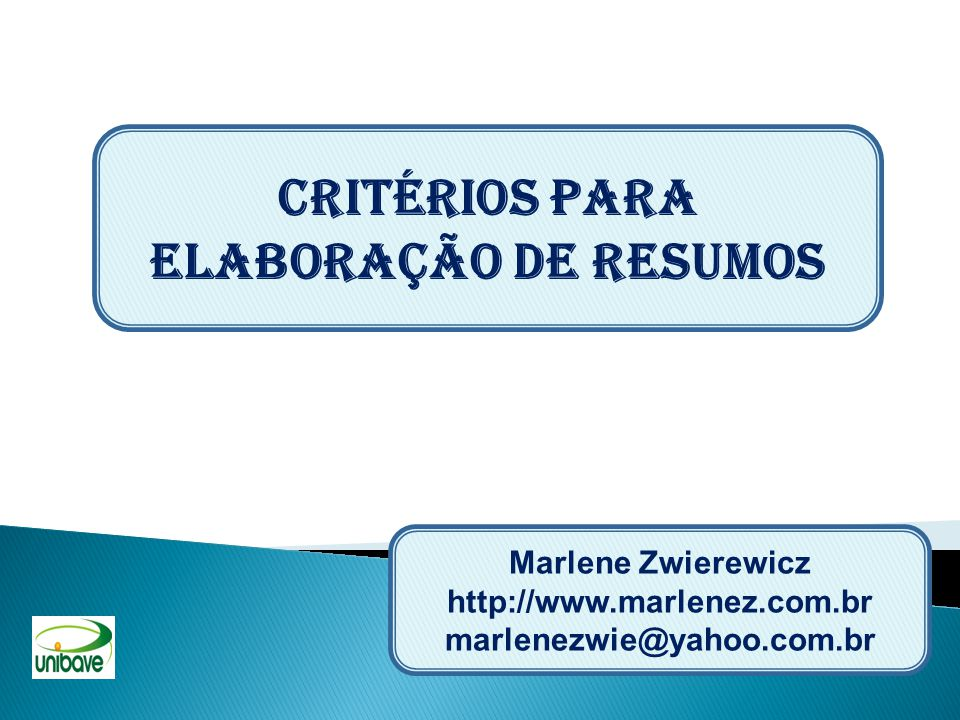 CRITÉRIOS PARA ELABORAÇÃO DE RESUMOS Marlene Zwierewicz http://www.marlenez.com.br marlenezwie@yahoo.com.br