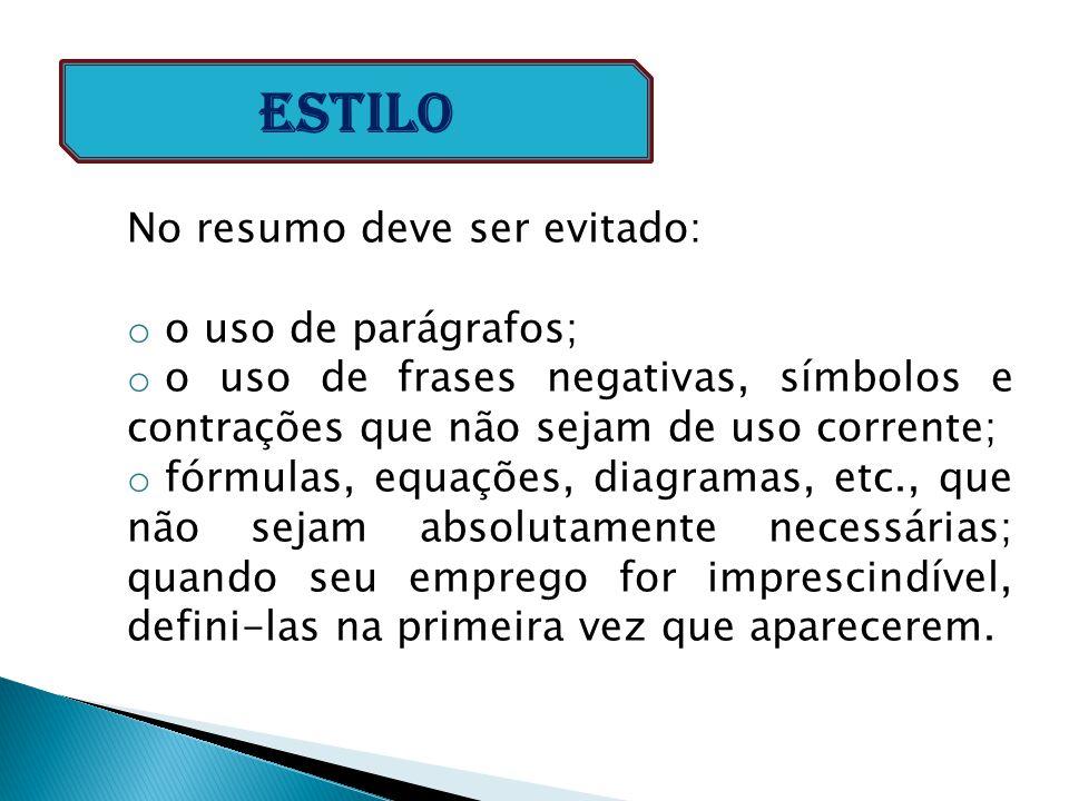 No resumo deve ser evitado: o o uso de parágrafos; o o uso de frases negativas, símbolos e contrações que não sejam de uso corrente; o fórmulas, equaç