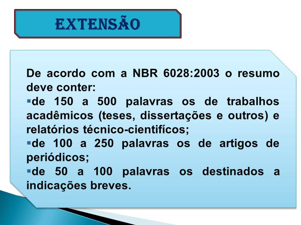 Extensão De acordo com a NBR 6028:2003 o resumo deve conter:  de 150 a 500 palavras os de trabalhos acadêmicos (teses, dissertações e outros) e relat
