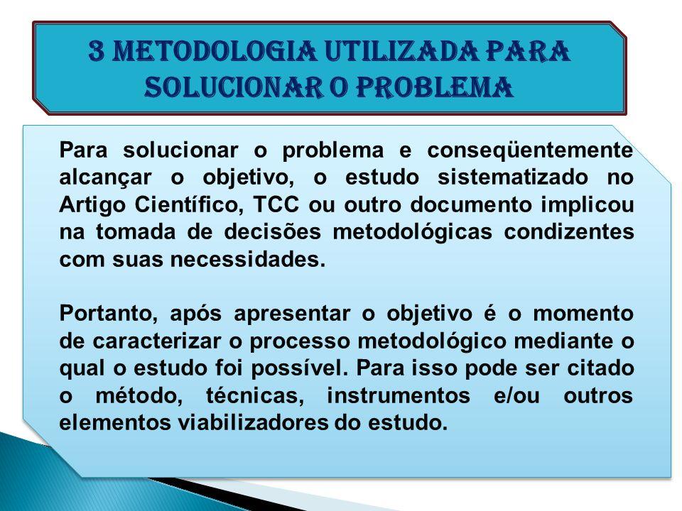 3 Metodologia utilizada para solucionar o problema Para solucionar o problema e conseqüentemente alcançar o objetivo, o estudo sistematizado no Artigo