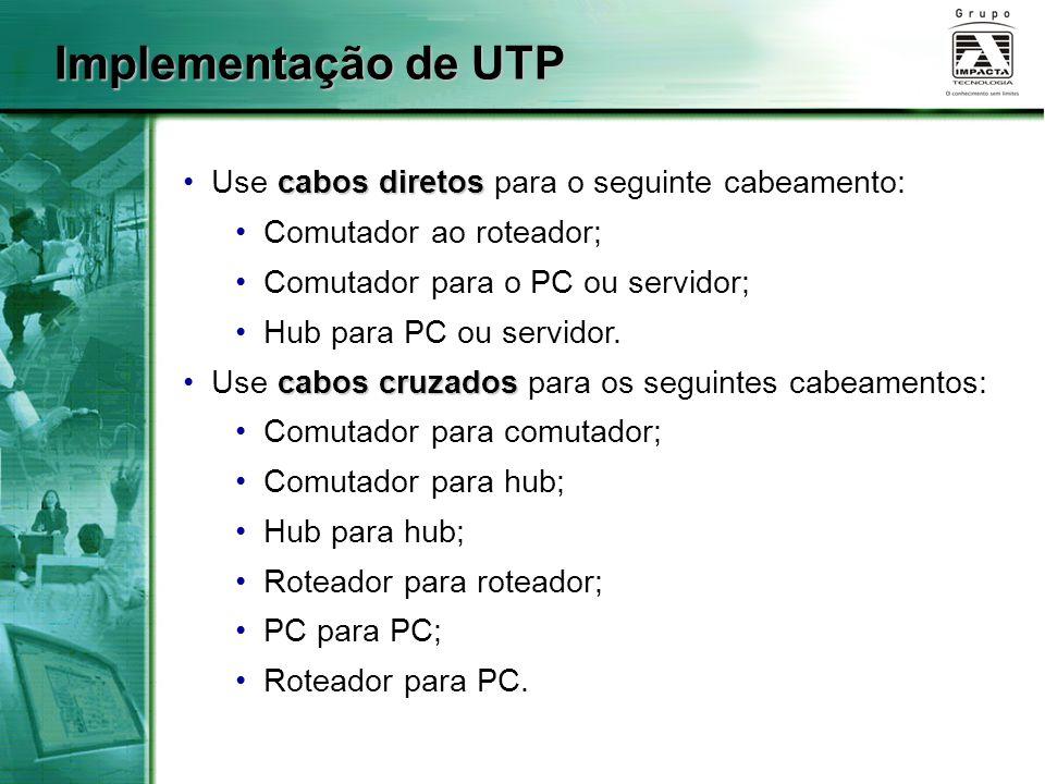 cabos diretos Use cabos diretos para o seguinte cabeamento: Comutador ao roteador; Comutador para o PC ou servidor; Hub para PC ou servidor. cabos cru