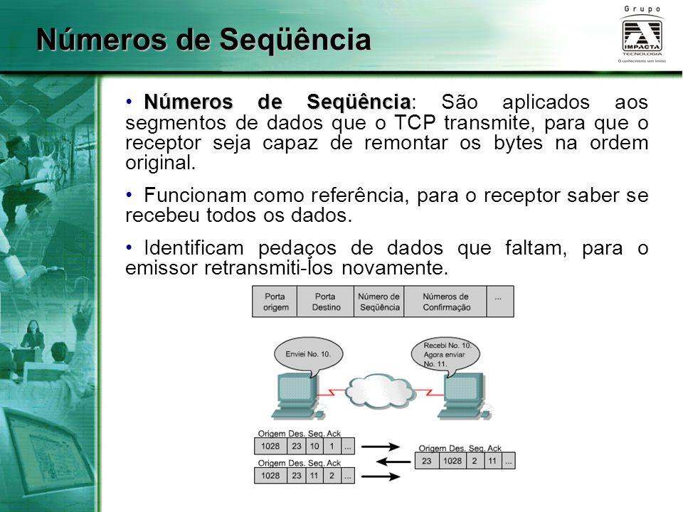 Números de Seqüência Números de Seqüência Números de Seqüência: São aplicados aos segmentos de dados que o TCP transmite, para que o receptor seja cap