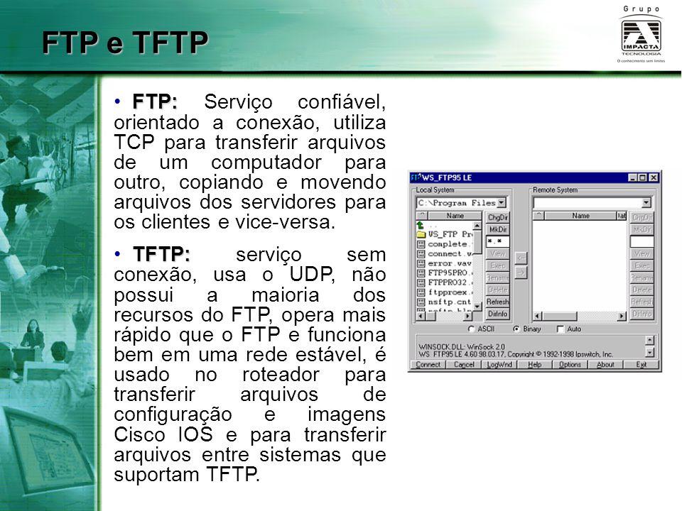 FTP e TFTP FTP: FTP: Serviço confiável, orientado a conexão, utiliza TCP para transferir arquivos de um computador para outro, copiando e movendo arqu