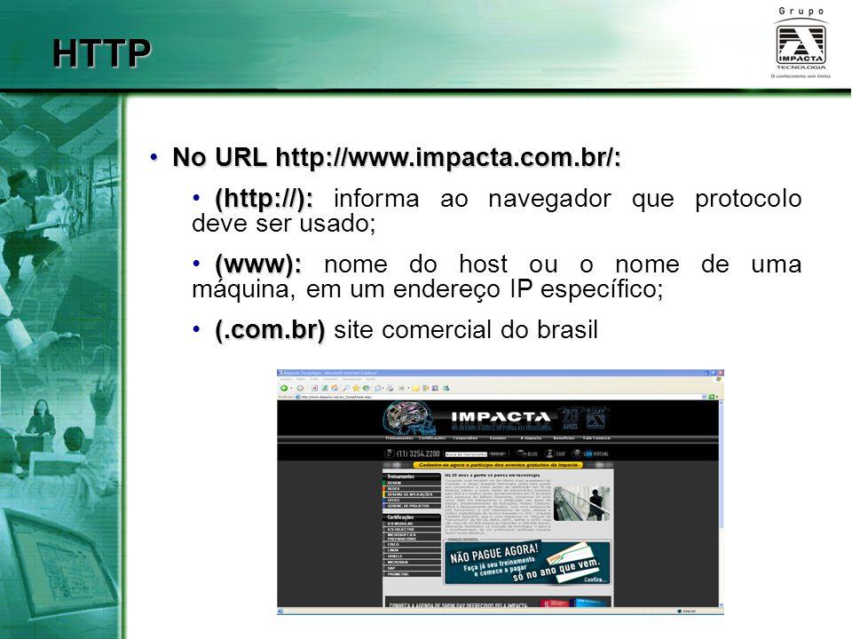 No URL http://www.impacta.com.br/: No URL http://www.impacta.com.br/: (http://): (http://): informa ao navegador que protocolo deve ser usado; (www):