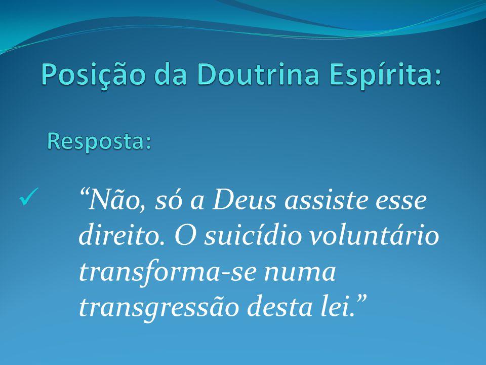 """""""Não, só a Deus assiste esse direito. O suicídio voluntário transforma-se numa transgressão desta lei."""""""