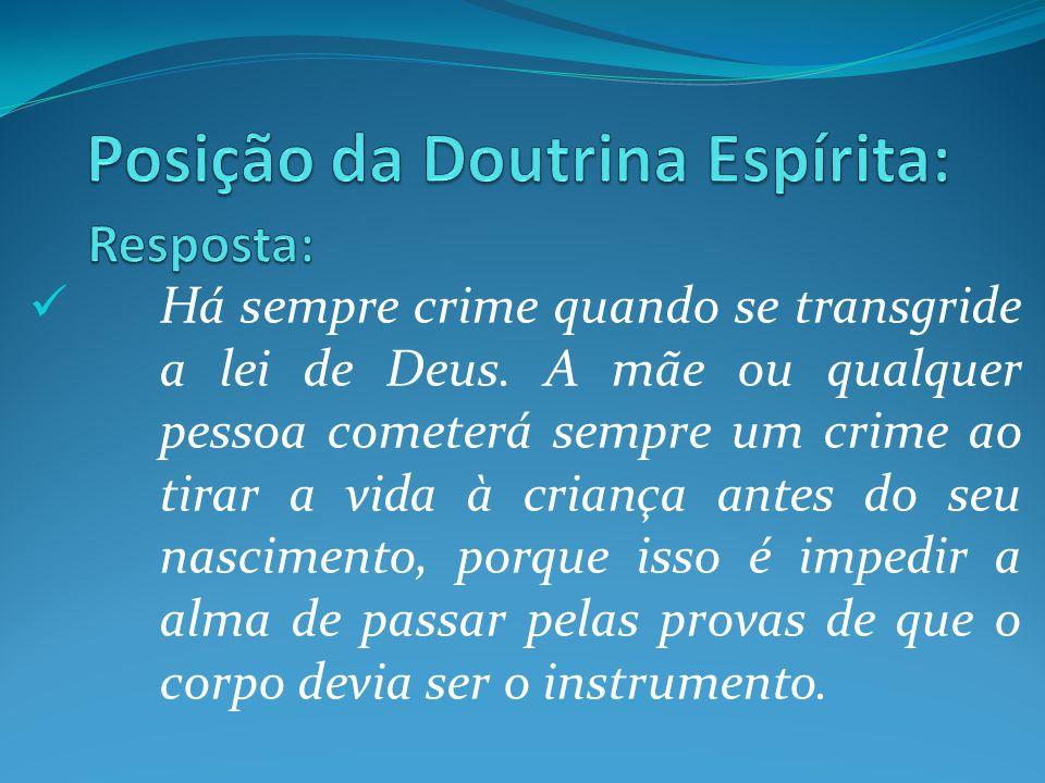Há sempre crime quando se transgride a lei de Deus. A mãe ou qualquer pessoa cometerá sempre um crime ao tirar a vida à criança antes do seu nasciment