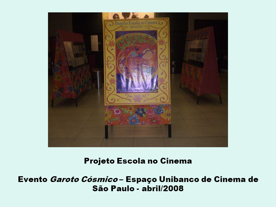 Projeto Escola no Cinema Evento Garoto Cósmico – Espaço Unibanco de Cinema de São Paulo - abril/2008