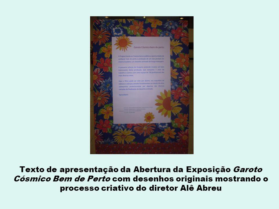 Texto de apresentação da Abertura da Exposição Garoto Cósmico Bem de Perto com desenhos originais mostrando o processo criativo do diretor Alê Abreu