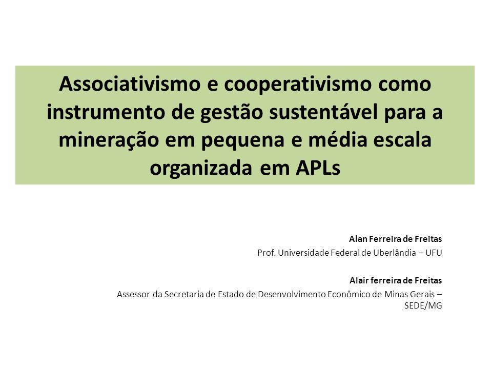 Associativismo e cooperativismo como instrumento de gestão sustentável para a mineração em pequena e média escala organizada em APLs Alan Ferreira de